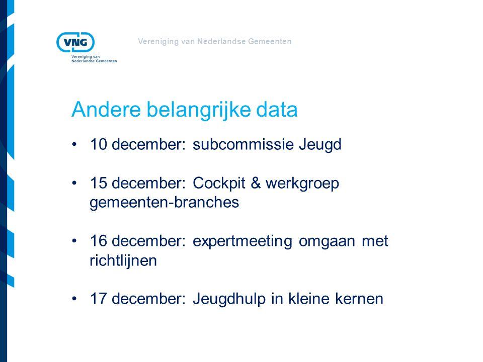 Vereniging van Nederlandse Gemeenten Andere belangrijke data 10 december: subcommissie Jeugd 15 december: Cockpit & werkgroep gemeenten-branches 16 december: expertmeeting omgaan met richtlijnen 17 december: Jeugdhulp in kleine kernen