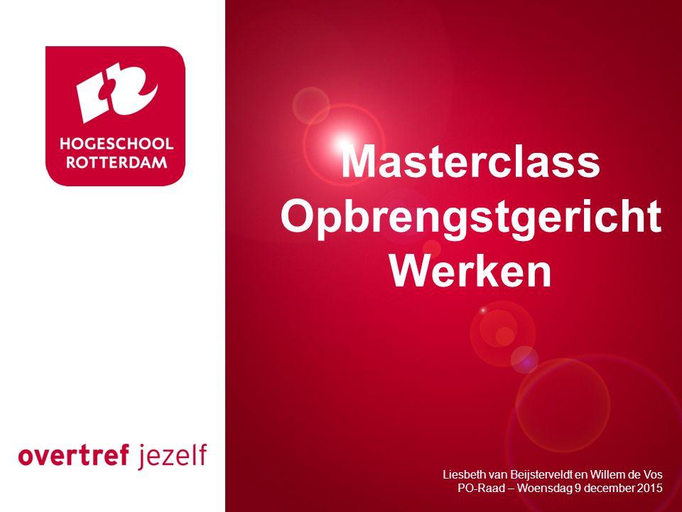 Presentatie titel Rotterdam, 00 januari 2007 Masterclass Opbrengstgericht Werken Liesbeth van Beijsterveldt en Willem de Vos PO-Raad – Woensdag 9 december 2015