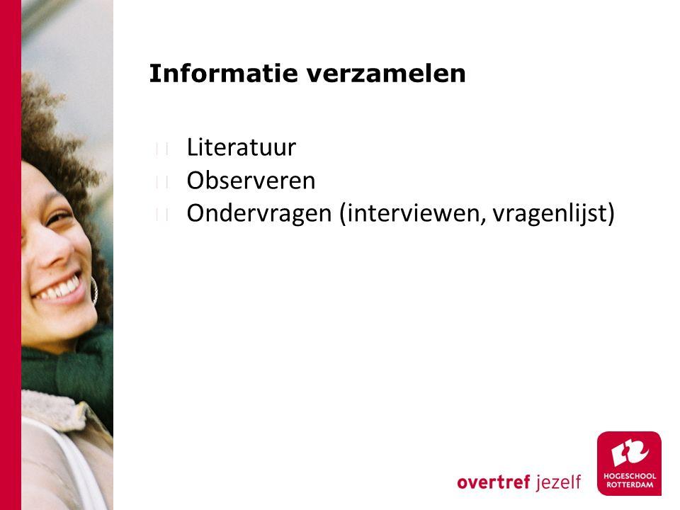 Informatie verzamelen Literatuur Observeren Ondervragen (interviewen, vragenlijst)