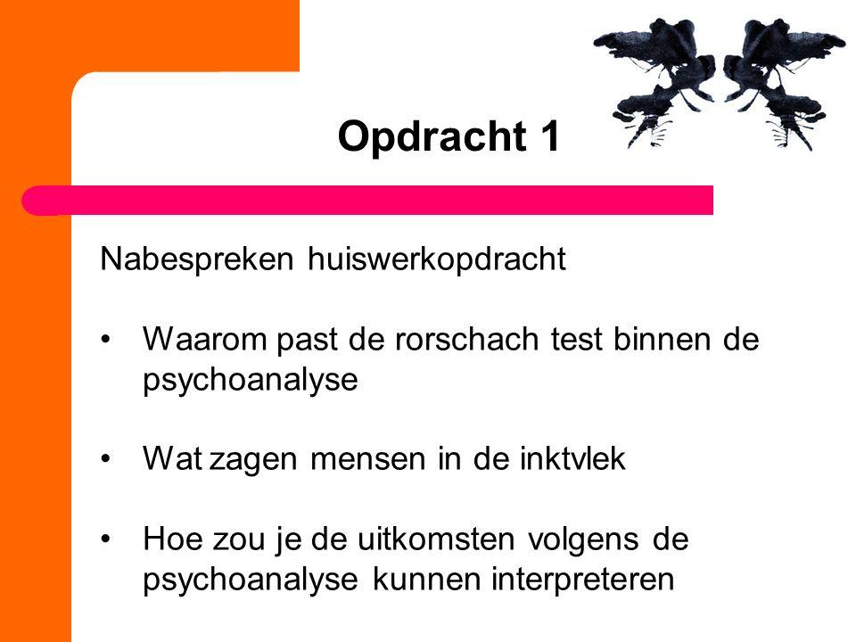 Opdracht 1 Nabespreken huiswerkopdracht Waarom past de rorschach test binnen de psychoanalyse Wat zagen mensen in de inktvlek Hoe zou je de uitkomsten volgens de psychoanalyse kunnen interpreteren