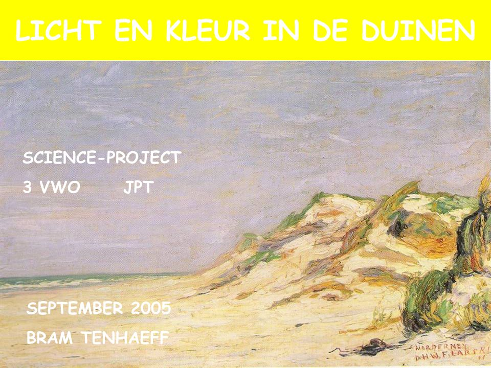 LICHT EN KLEUR IN DE DUINEN SCIENCE-PROJECT 3 VWO JPT SEPTEMBER 2005 BRAM TENHAEFF
