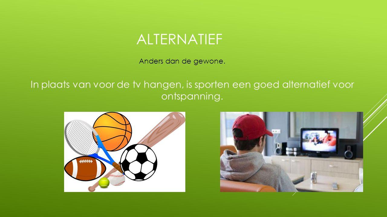 ALTERNATIEF In plaats van voor de tv hangen, is sporten een goed alternatief voor ontspanning. Anders dan de gewone.