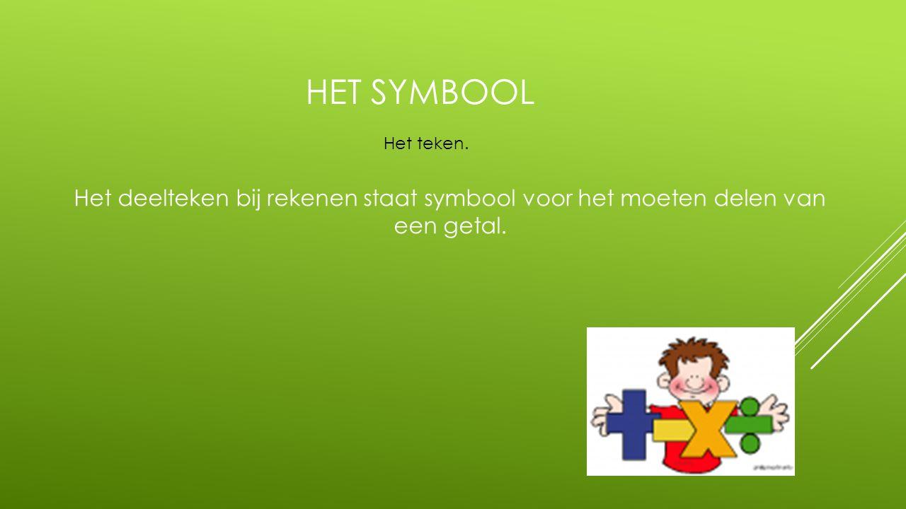 HET SYMBOOL Het deelteken bij rekenen staat symbool voor het moeten delen van een getal. Het teken.