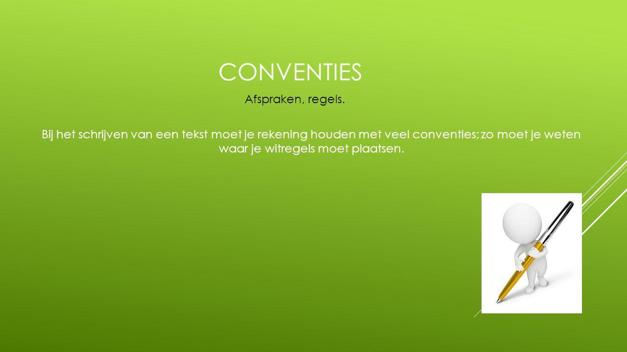 CONVENTIES Bij het schrijven van een tekst moet je rekening houden met veel conventies; zo moet je weten waar je witregels moet plaatsen. Afspraken, r