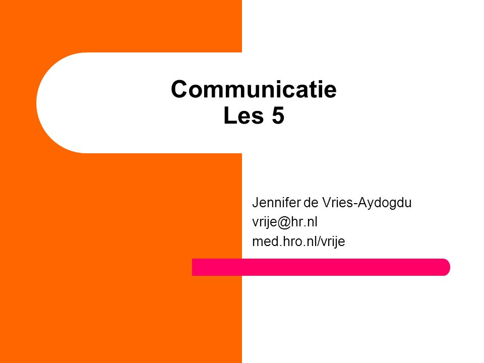 Communicatie Les 5 Jennifer de Vries-Aydogdu vrije@hr.nl med.hro.nl/vrije