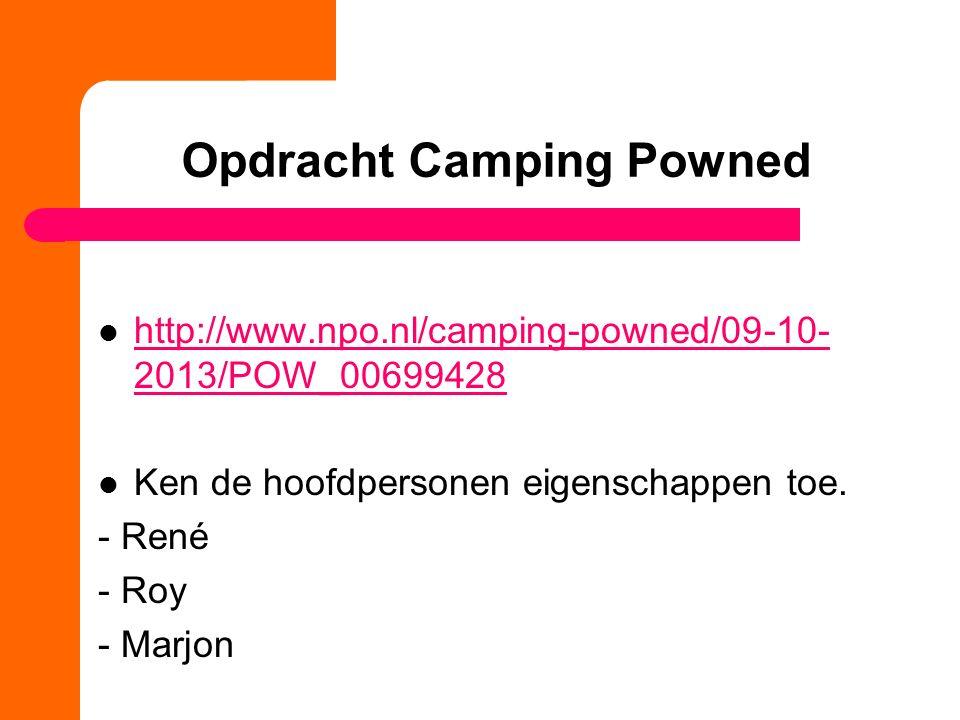 Opdracht Camping Powned http://www.npo.nl/camping-powned/09-10- 2013/POW_00699428 http://www.npo.nl/camping-powned/09-10- 2013/POW_00699428 Ken de hoofdpersonen eigenschappen toe.