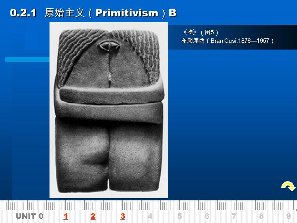 UNIT 0 1 2 3 4 5 6 7 8 9123 0.2.1 原始主义( Primitivism ) A 0.2.1 原始主义( Primitivism ) A (图 3 ) (图 2 ) (图 1 ) (图 4 )