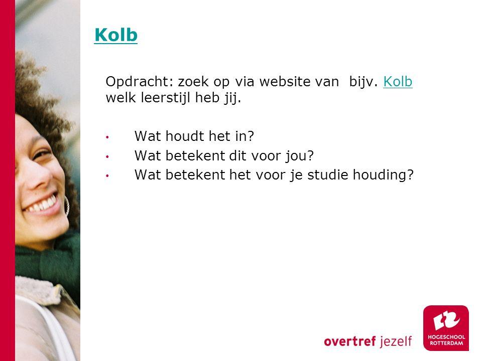 Kolb Opdracht: zoek op via website van bijv. Kolb welk leerstijl heb jij.Kolb Wat houdt het in? Wat betekent dit voor jou? Wat betekent het voor je st