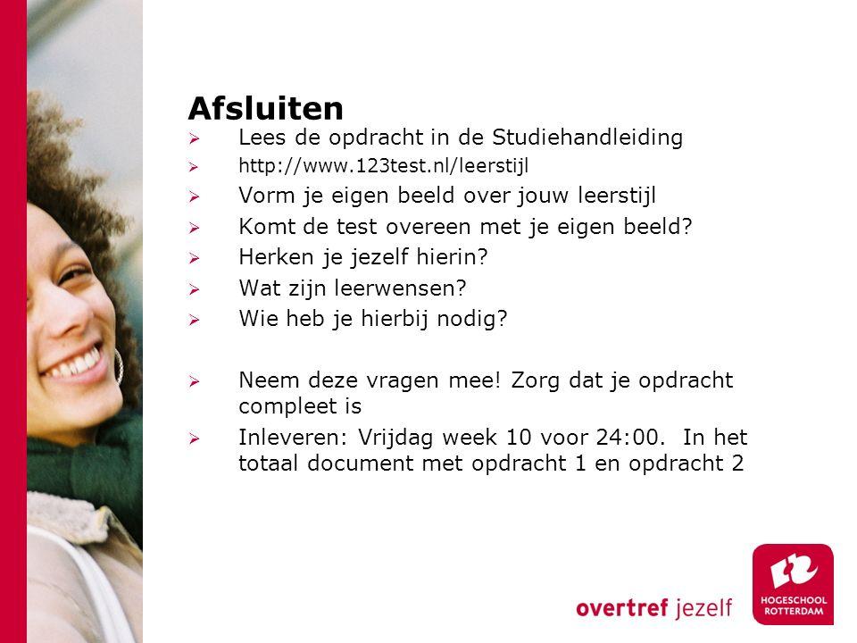 Afsluiten  Lees de opdracht in de Studiehandleiding  http://www.123test.nl/leerstijl  Vorm je eigen beeld over jouw leerstijl  Komt de test overeen met je eigen beeld.