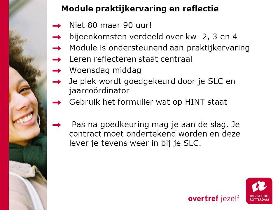 Module praktijkervaring en reflectie Niet 80 maar 90 uur! bijeenkomsten verdeeld over kw 2, 3 en 4 Module is ondersteunend aan praktijkervaring Leren