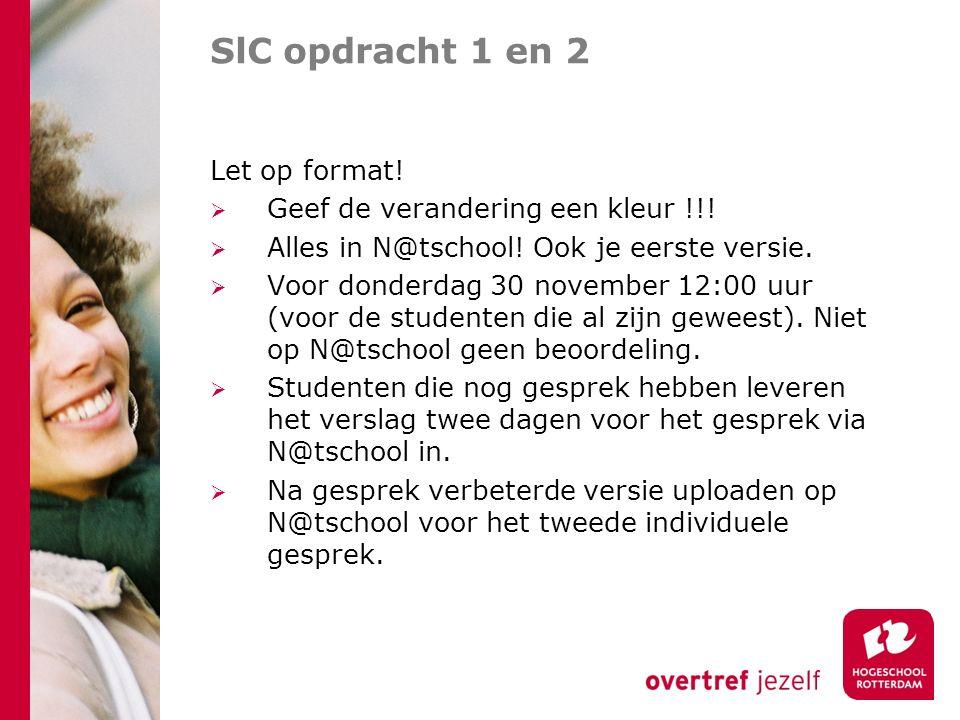 SlC opdracht 1 en 2 Let op format!  Geef de verandering een kleur !!!  Alles in N@tschool! Ook je eerste versie.  Voor donderdag 30 november 12:00