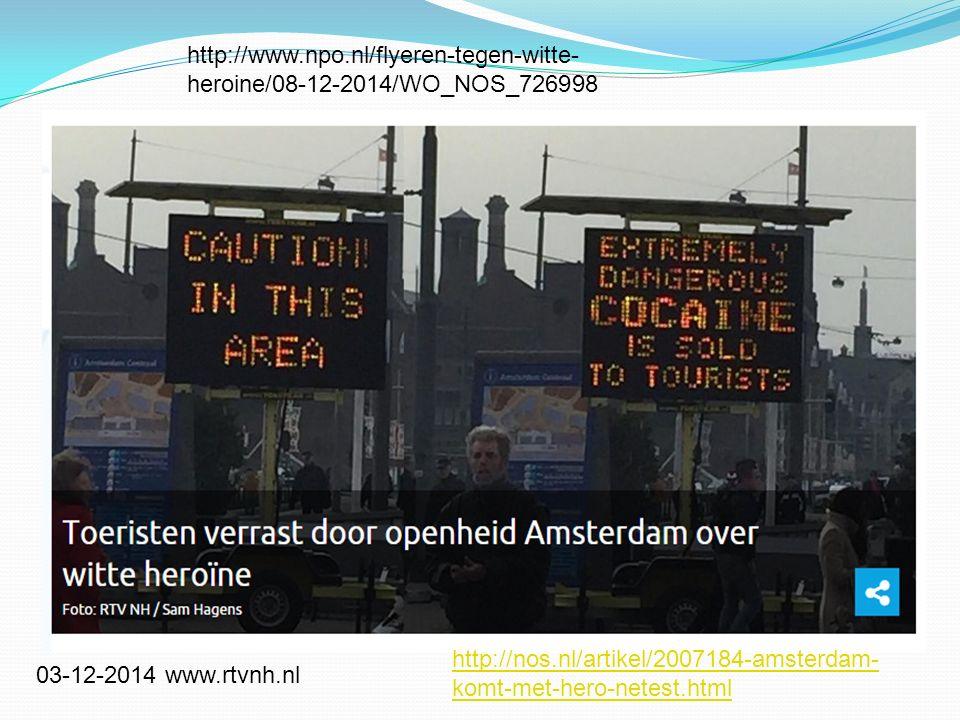 03-12-2014 www.rtvnh.nl http://nos.nl/artikel/2007184-amsterdam- komt-met-hero-netest.html http://www.npo.nl/flyeren-tegen-witte- heroine/08-12-2014/WO_NOS_726998