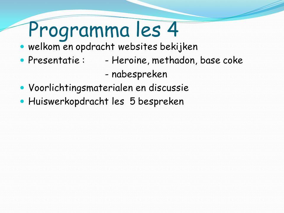 Programma les 4 welkom en opdracht websites bekijken Presentatie : - Heroine, methadon, base coke - nabespreken Voorlichtingsmaterialen en discussie Huiswerkopdracht les 5 bespreken