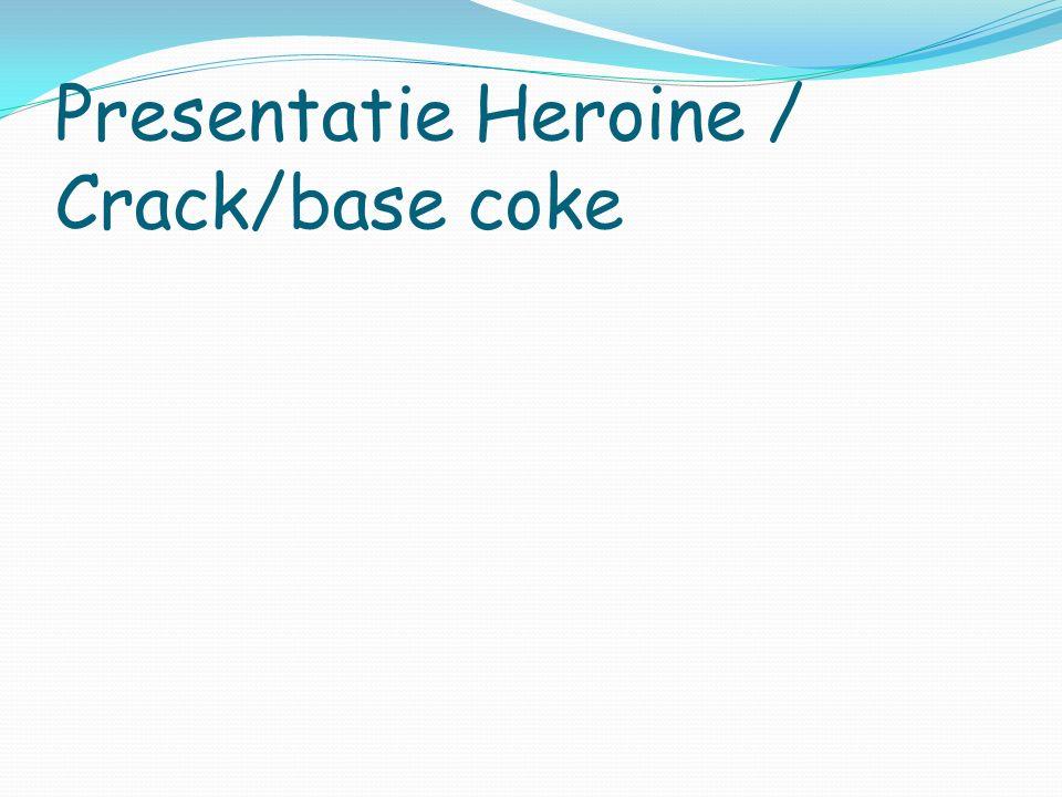 Presentatie Heroine / Crack/base coke