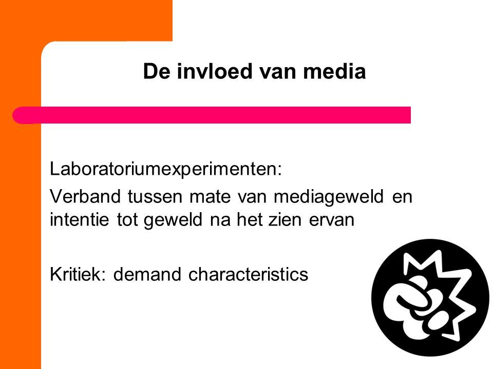 De invloed van media Laboratoriumexperimenten: Verband tussen mate van mediageweld en intentie tot geweld na het zien ervan Kritiek: demand characteristics