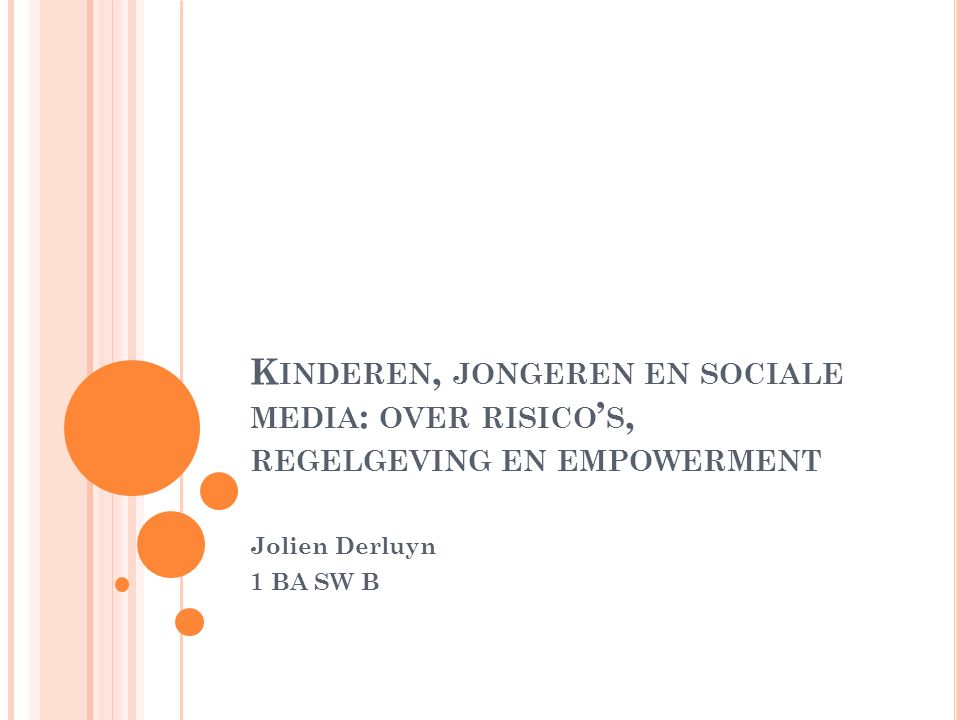 K INDEREN, JONGEREN EN SOCIALE MEDIA : OVER RISICO ' S, REGELGEVING EN EMPOWERMENT Jolien Derluyn 1 BA SW B
