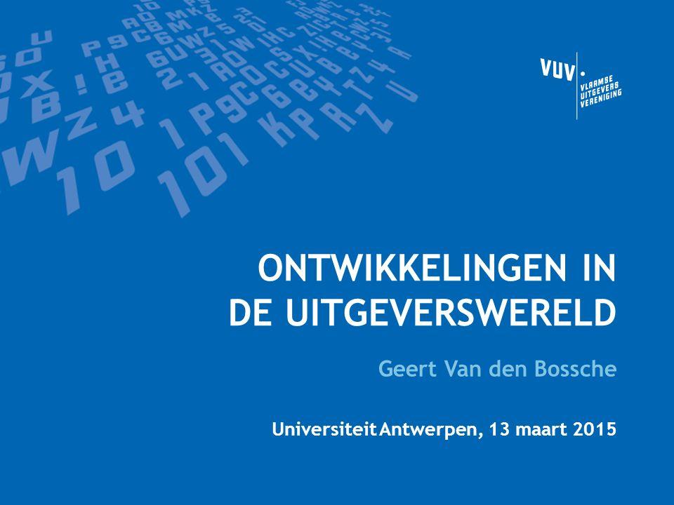 ONTWIKKELINGEN IN DE UITGEVERSWERELD Geert Van den Bossche Universiteit Antwerpen, 13 maart 2015