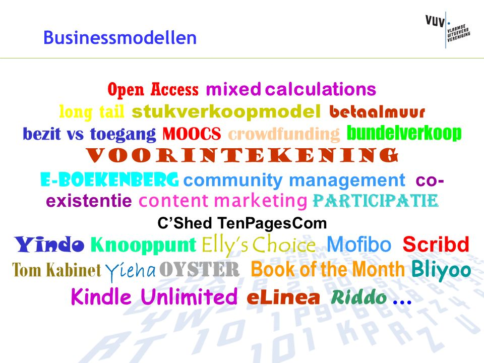 Businessmodellen Open Access mixed calculations long tail stukverkoopmodel betaalmuur bezit vs toegang MOOCS crowdfunding bundelverkoop Voorintekening E-boekenberg community management co- existentie content marketing participatie C'Shed TenPagesCom Yindo Knooppunt Elly's Choice Mofibo Scribd Tom Kabinet Yieha Oyster Book of the Month Bliyoo Kindle Unlimited eLinea Riddo …