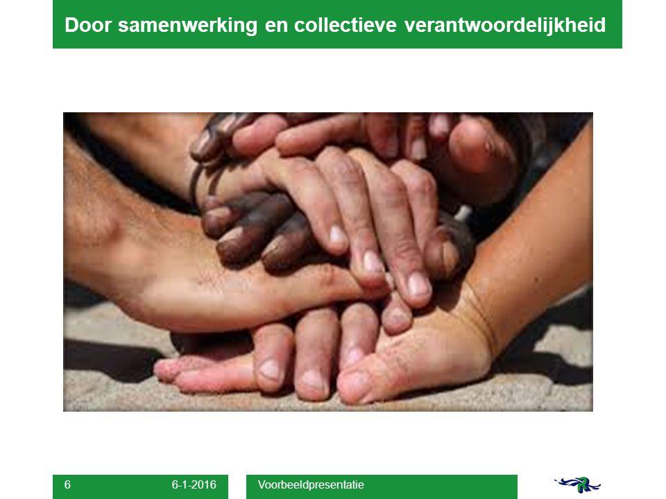 Door samenwerking en collectieve verantwoordelijkheid 6-1-2016 Voorbeeldpresentatie 6