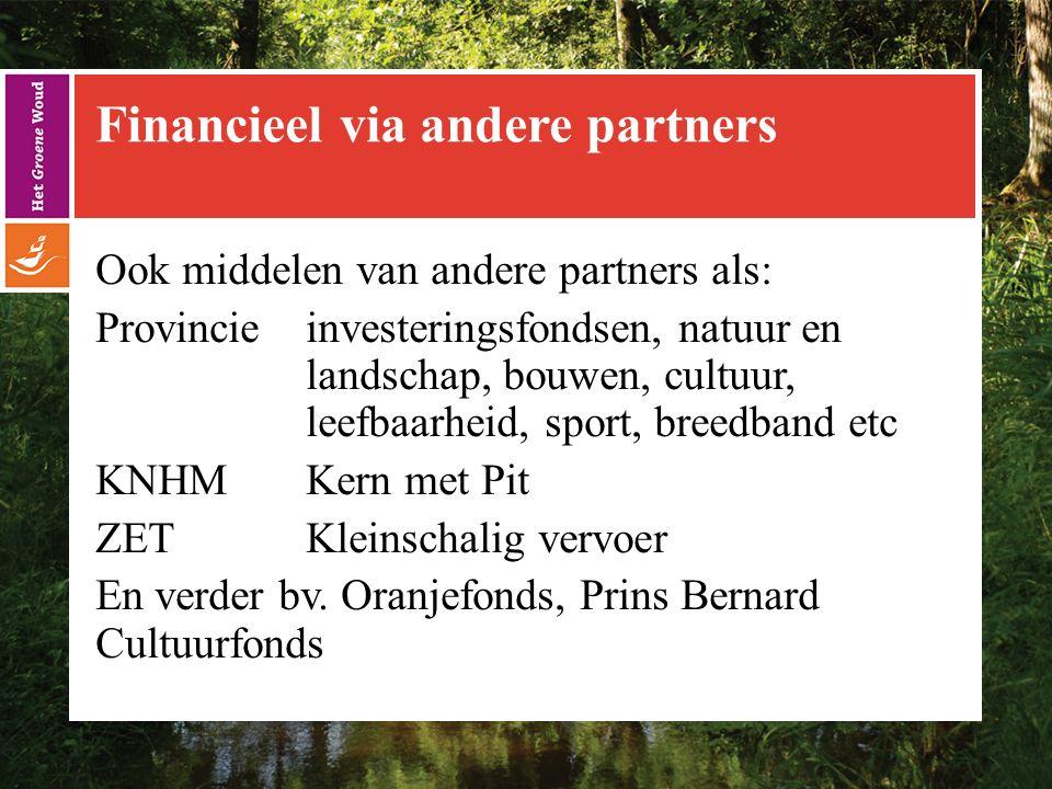Financieel via andere partners Ook middelen van andere partners als: Provincie investeringsfondsen, natuur en landschap, bouwen, cultuur, leefbaarheid, sport, breedband etc KNHMKern met Pit ZETKleinschalig vervoer En verder bv.