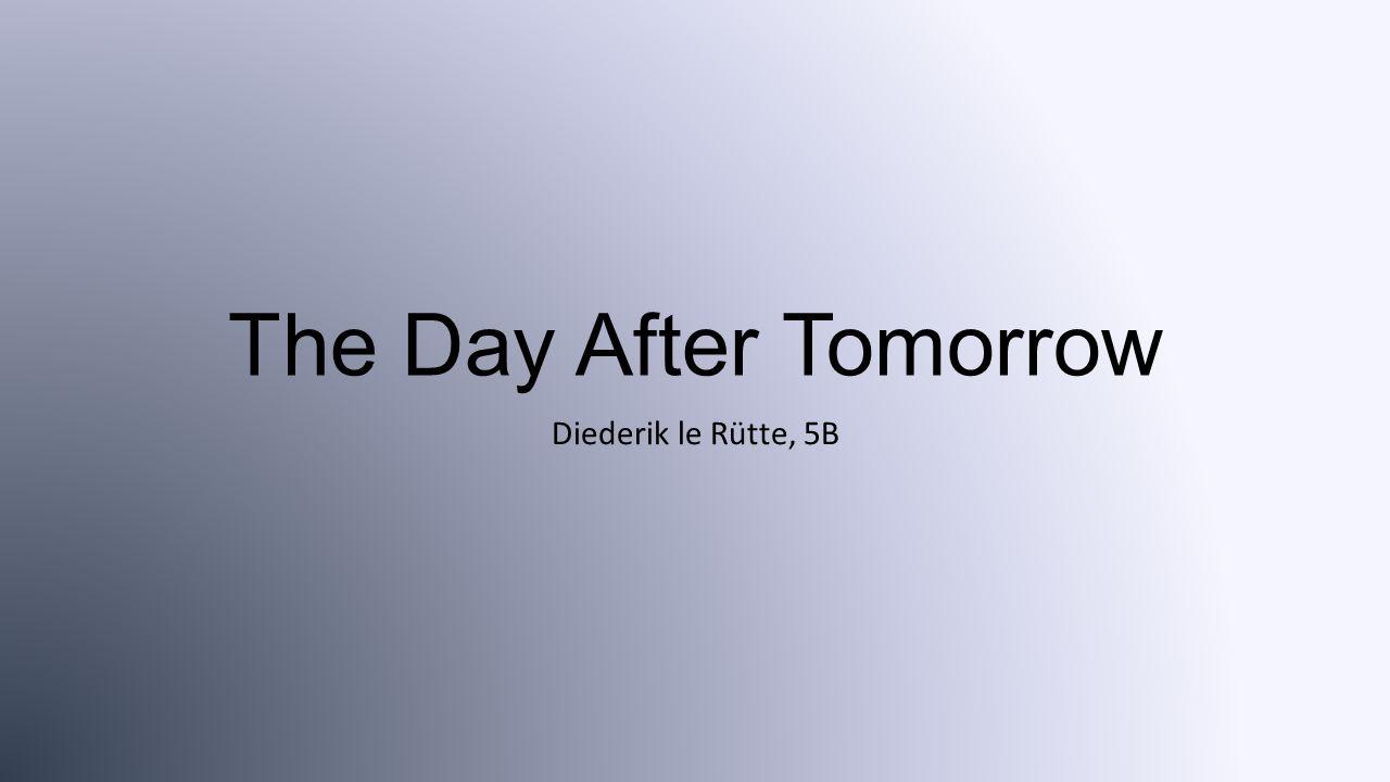 The Day After Tomorrow Diederik le Rütte, 5B