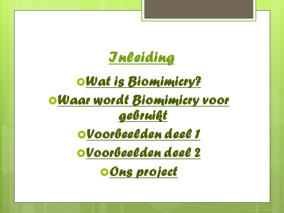 Inleiding  Wat is Biomimicry?  Waar wordt Biomimicry voor gebruikt  Voorbeelden deel 1  Voorbeelden deel 2  Ons project
