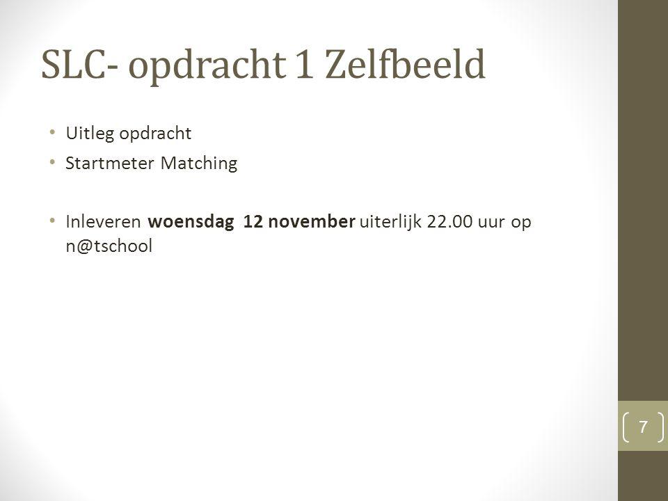 SLC- opdracht 1 Zelfbeeld Uitleg opdracht Startmeter Matching Inleveren woensdag 12 november uiterlijk 22.00 uur op n@tschool 7