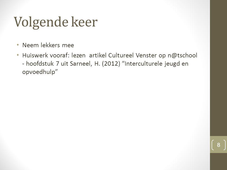 Volgende keer Neem lekkers mee Huiswerk vooraf: lezen artikel Cultureel Venster op n@tschool - hoofdstuk 7 uit Sarneel, H.