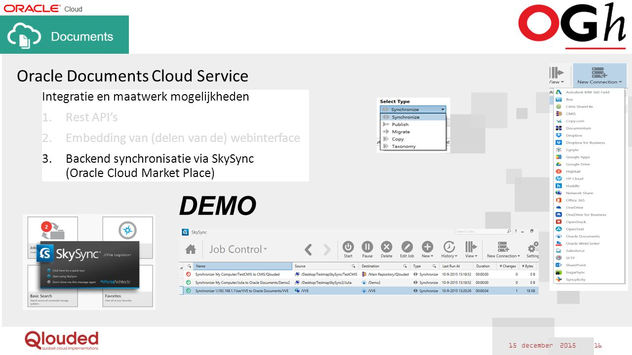 15 december 2015 16 Oracle Documents Cloud Service Integratie en maatwerk mogelijkheden 1.Rest API's 2.Embedding van (delen van de) webinterface 3.Backend synchronisatie via SkySync (Oracle Cloud Market Place) DEMO