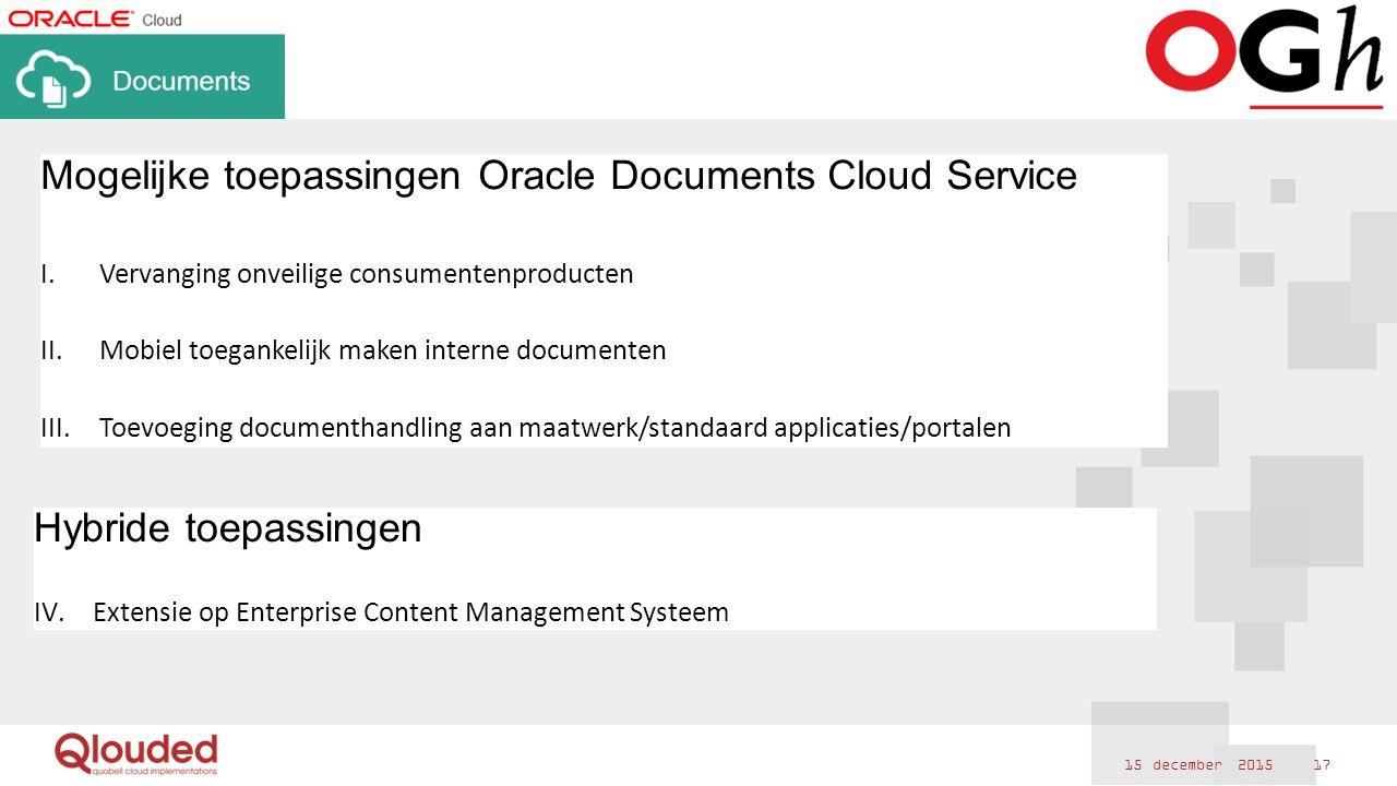 Mogelijke toepassingen Oracle Documents Cloud Service I.Vervanging onveilige consumentenproducten II.Mobiel toegankelijk maken interne documenten III.