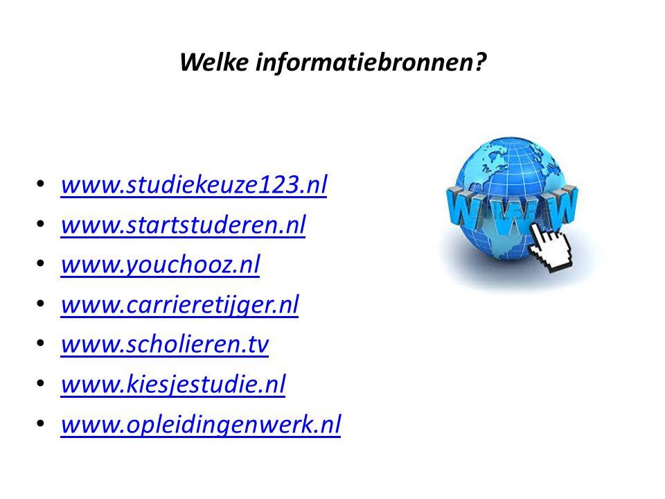 Welke informatiebronnen? www.studiekeuze123.nl www.startstuderen.nl www.youchooz.nl www.carrieretijger.nl www.scholieren.tv www.kiesjestudie.nl www.op