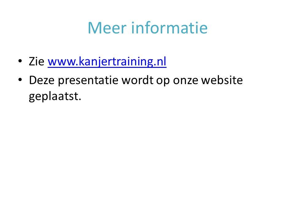 Meer informatie Zie www.kanjertraining.nlwww.kanjertraining.nl Deze presentatie wordt op onze website geplaatst.