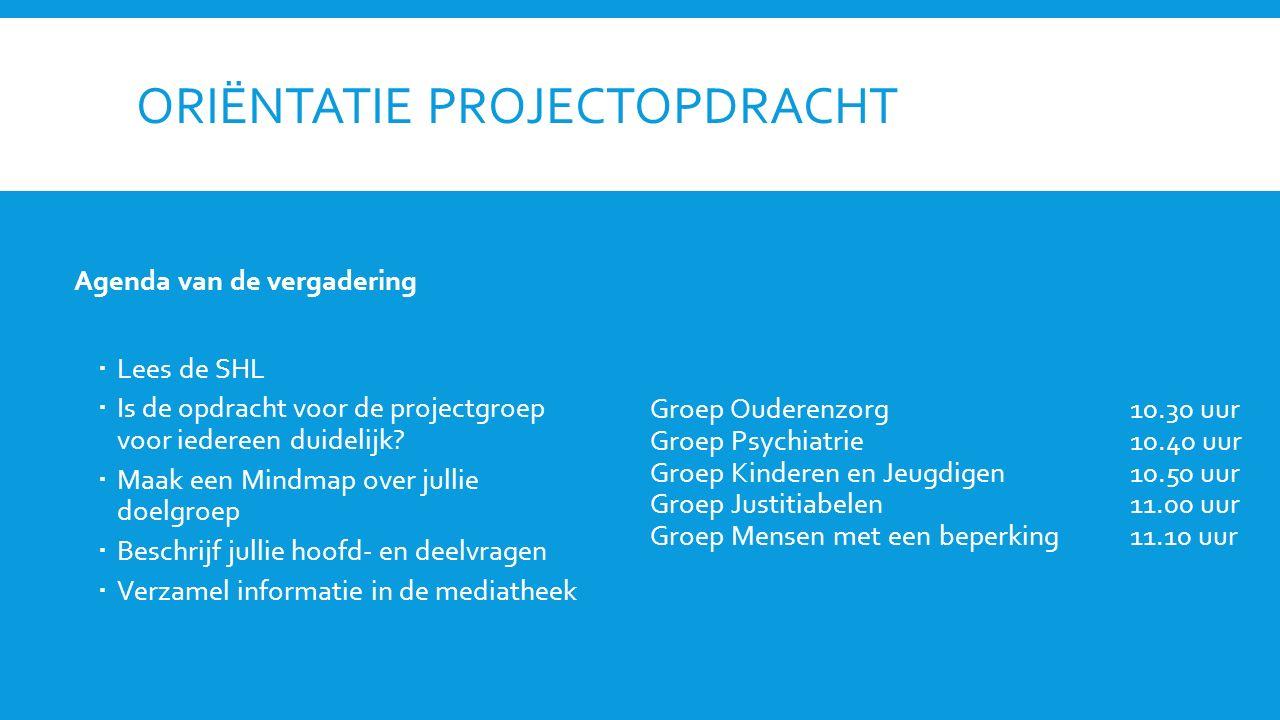 ORIËNTATIE PROJECTOPDRACHT Agenda van de vergadering  Lees de SHL  Is de opdracht voor de projectgroep voor iedereen duidelijk.