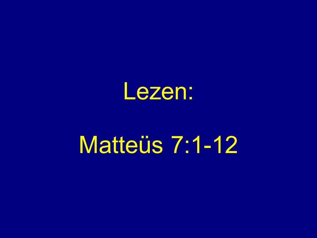 Lezen: Matteüs 7:1-12