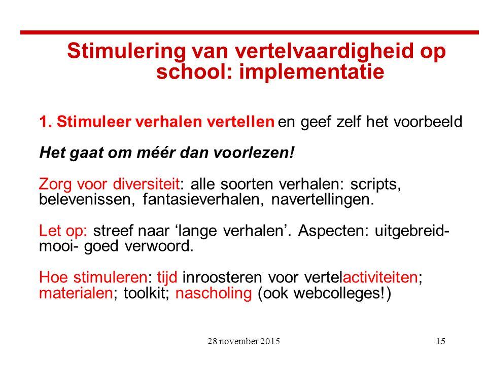 15 Stimulering van vertelvaardigheid op school: implementatie 1. Stimuleer verhalen vertellen en geef zelf het voorbeeld Het gaat om méér dan voorleze