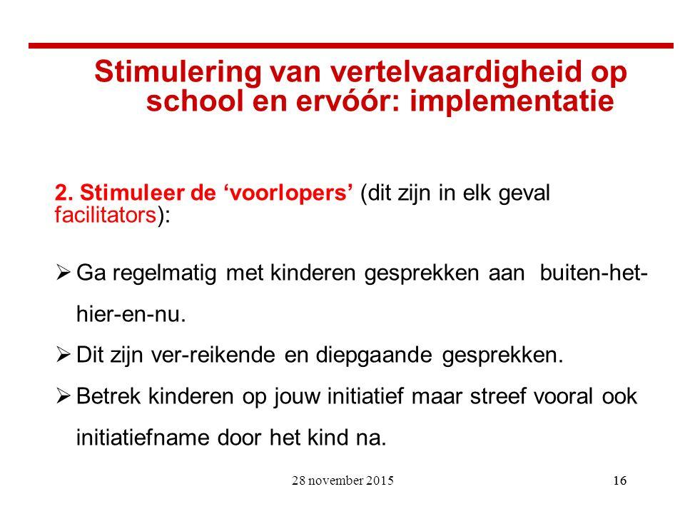 16 Stimulering van vertelvaardigheid op school en ervóór: implementatie 2. Stimuleer de 'voorlopers' (dit zijn in elk geval facilitators):  Ga regelm