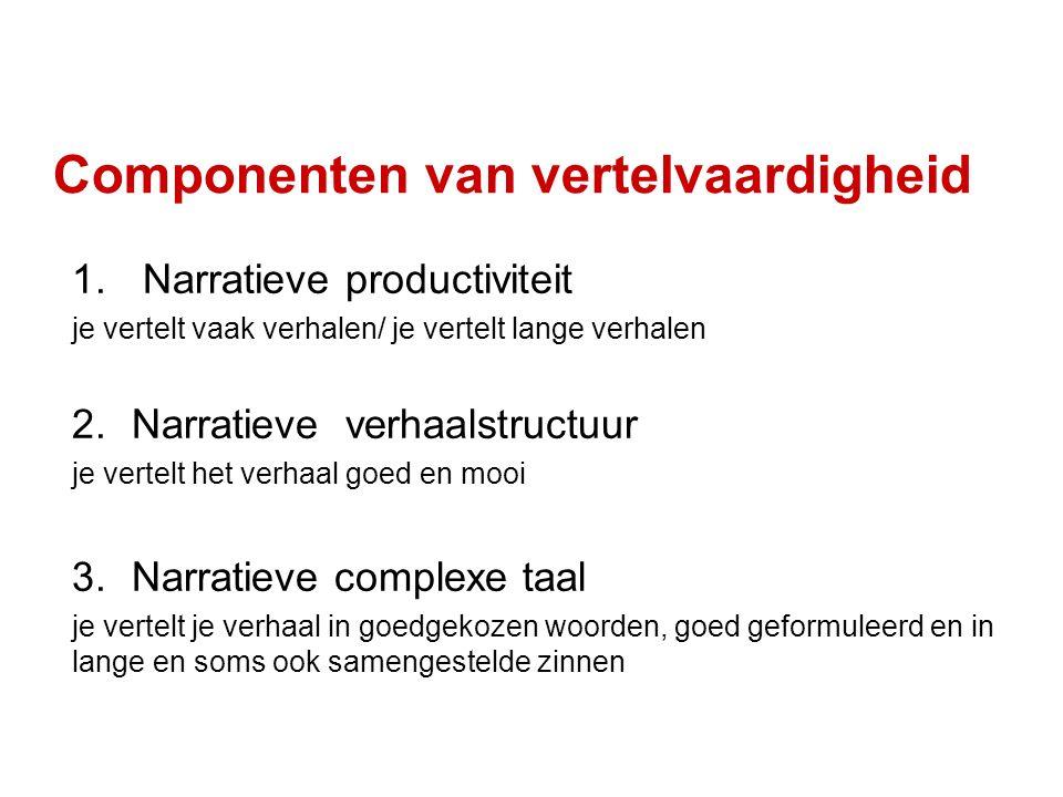 Componenten van vertelvaardigheid 1. Narratieve productiviteit je vertelt vaak verhalen/ je vertelt lange verhalen 2.Narratieve verhaalstructuur je ve