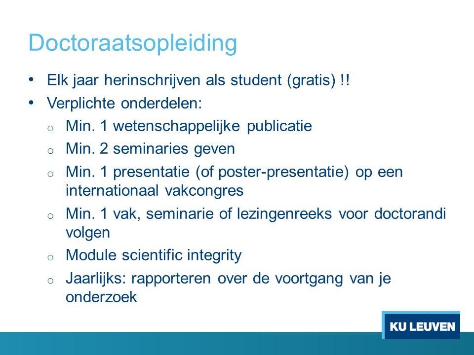 Doctoraatsopleiding Elk jaar herinschrijven als student (gratis) !! Verplichte onderdelen: o Min. 1 wetenschappelijke publicatie o Min. 2 seminaries g