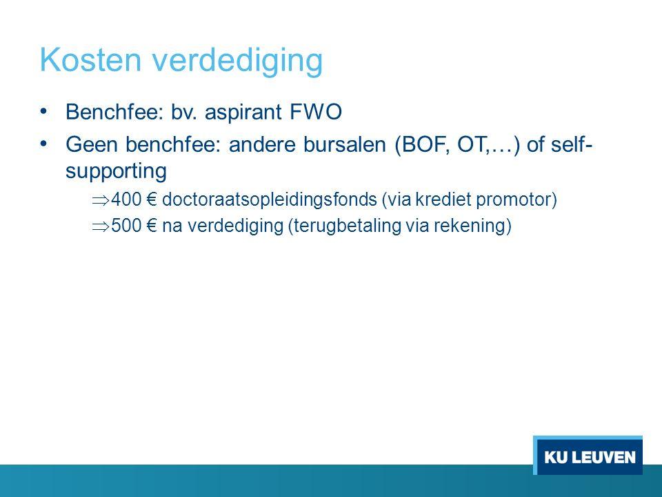 Kosten verdediging Benchfee: bv. aspirant FWO Geen benchfee: andere bursalen (BOF, OT,…) of self- supporting  400 € doctoraatsopleidingsfonds (via kr