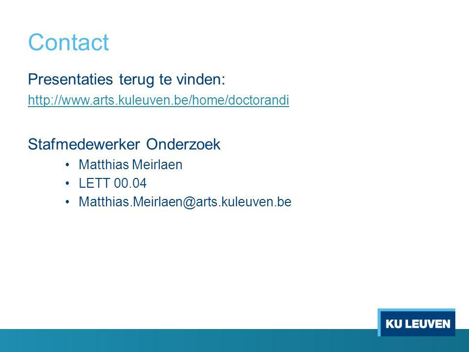 Contact Presentaties terug te vinden: http://www.arts.kuleuven.be/home/doctorandi Stafmedewerker Onderzoek Matthias Meirlaen LETT 00.04 Matthias.Meirlaen@arts.kuleuven.be