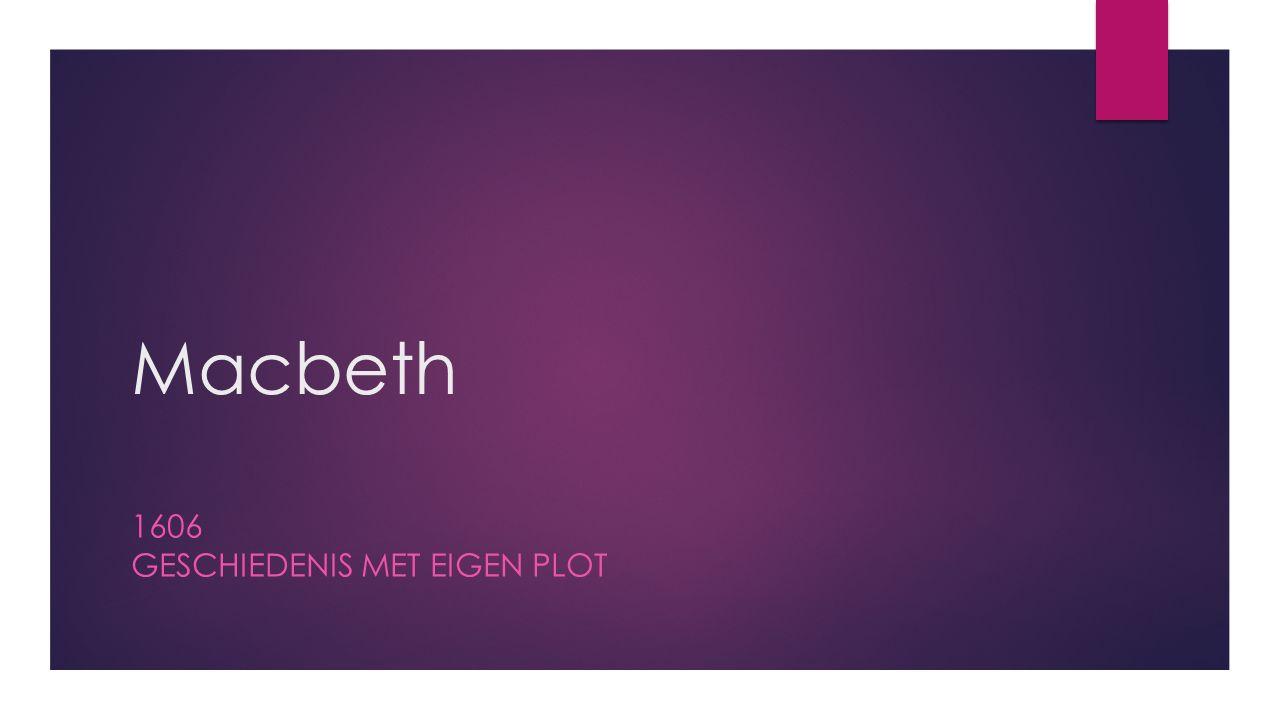 Macbeth 1606 GESCHIEDENIS MET EIGEN PLOT