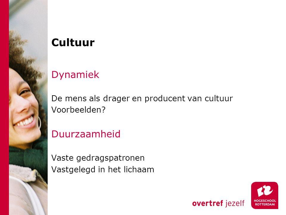 Cultuur Dynamiek De mens als drager en producent van cultuur Voorbeelden? Duurzaamheid Vaste gedragspatronen Vastgelegd in het lichaam
