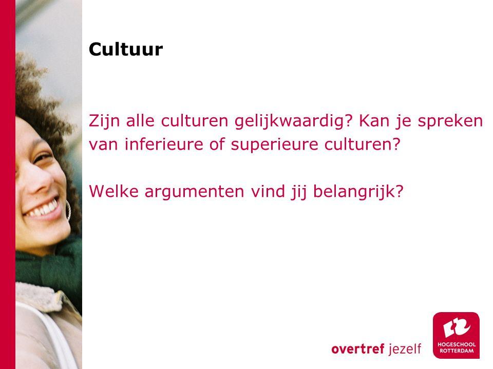 Cultuur Zijn alle culturen gelijkwaardig? Kan je spreken van inferieure of superieure culturen? Welke argumenten vind jij belangrijk?
