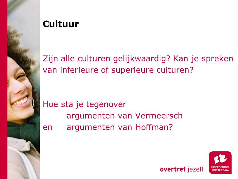 Cultuur Zijn alle culturen gelijkwaardig? Kan je spreken van inferieure of superieure culturen? Hoe sta je tegenover argumenten van Vermeersch en argu