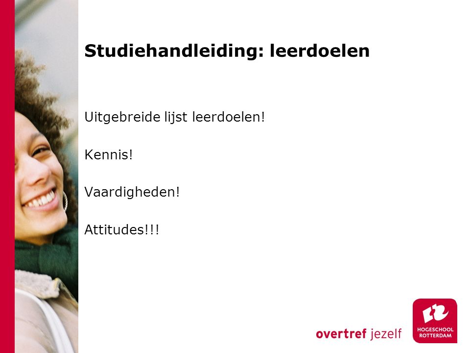 Studiehandleiding: leerdoelen Uitgebreide lijst leerdoelen! Kennis! Vaardigheden! Attitudes!!!