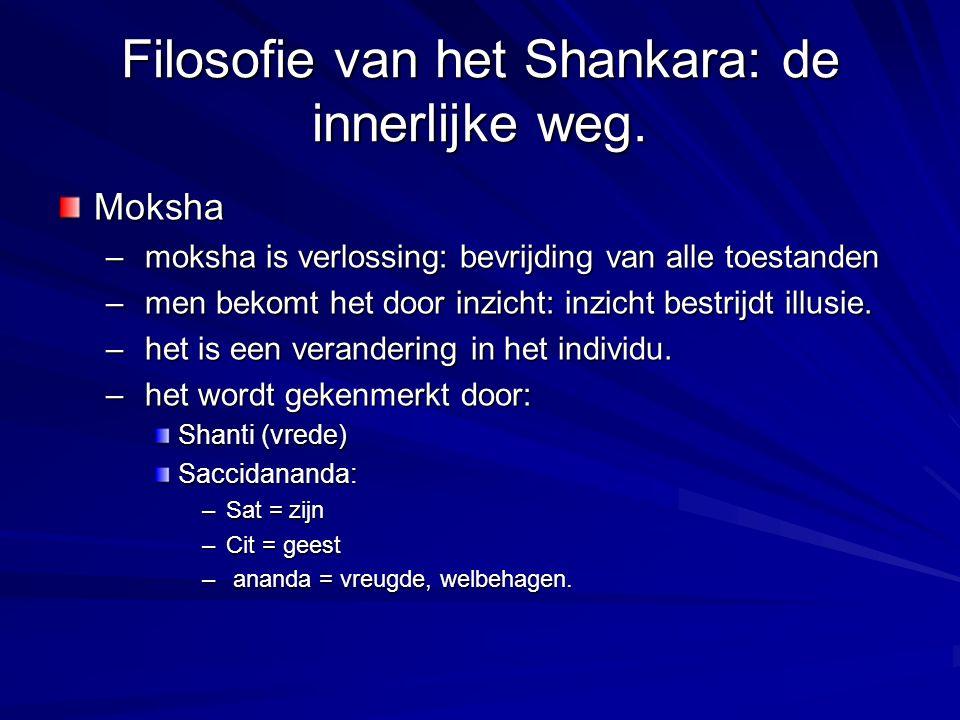 Filosofie van het Shankara: de innerlijke weg. Moksha – moksha is verlossing: bevrijding van alle toestanden – men bekomt het door inzicht: inzicht be