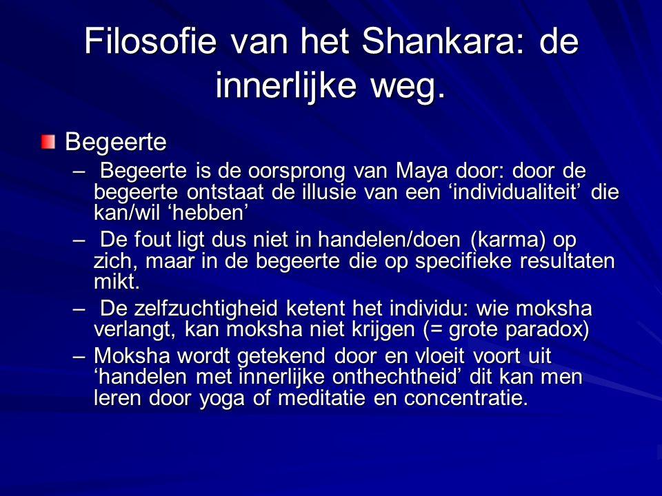 Filosofie van het Shankara: de innerlijke weg. Begeerte – Begeerte is de oorsprong van Maya door: door de begeerte ontstaat de illusie van een 'indivi