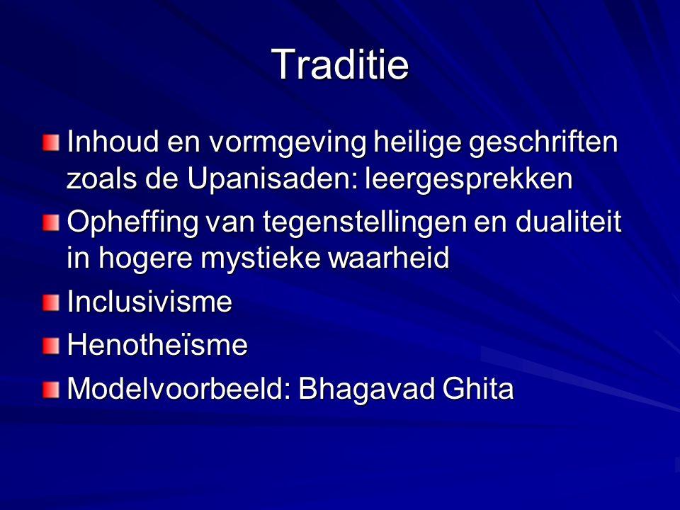 Traditie Inhoud en vormgeving heilige geschriften zoals de Upanisaden: leergesprekken Opheffing van tegenstellingen en dualiteit in hogere mystieke wa