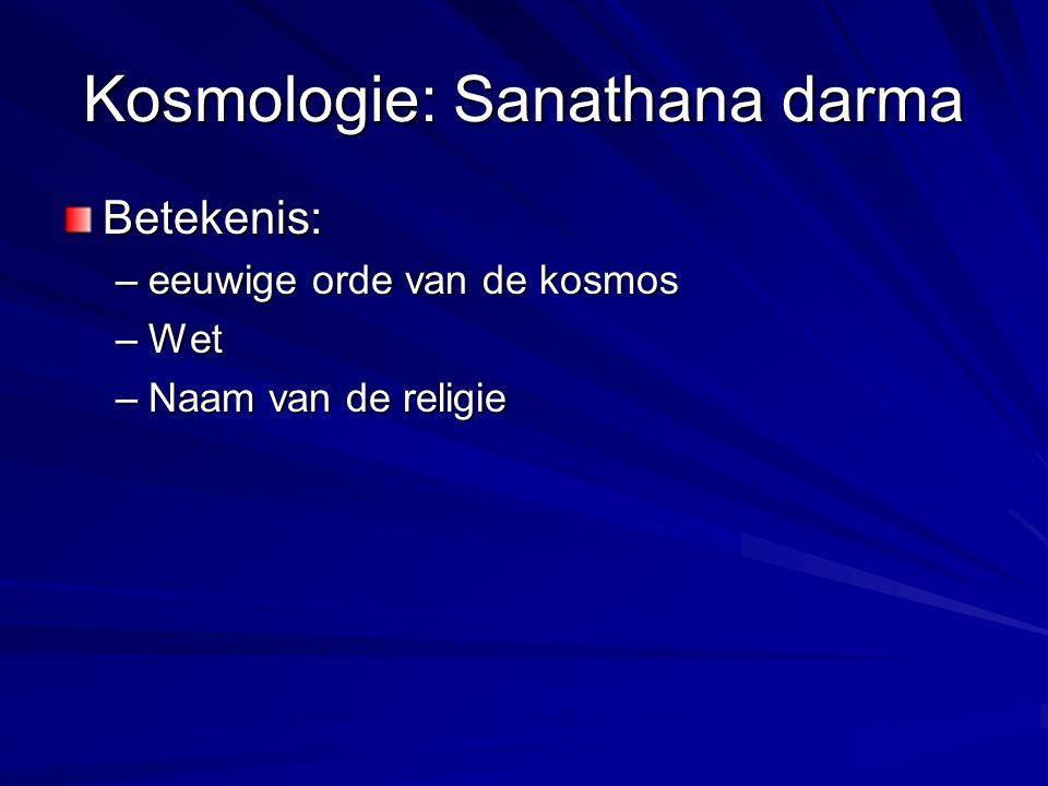 Kosmologie: Sanathana darma Inhoud: –Moraal-zeden-recht-cultus: Hindu way-of-life –Maatschappij weerspiegelt de goddelijk ingestelde orde van de kosmos: varnaAshrama waarden waardenWedergeboortekarma