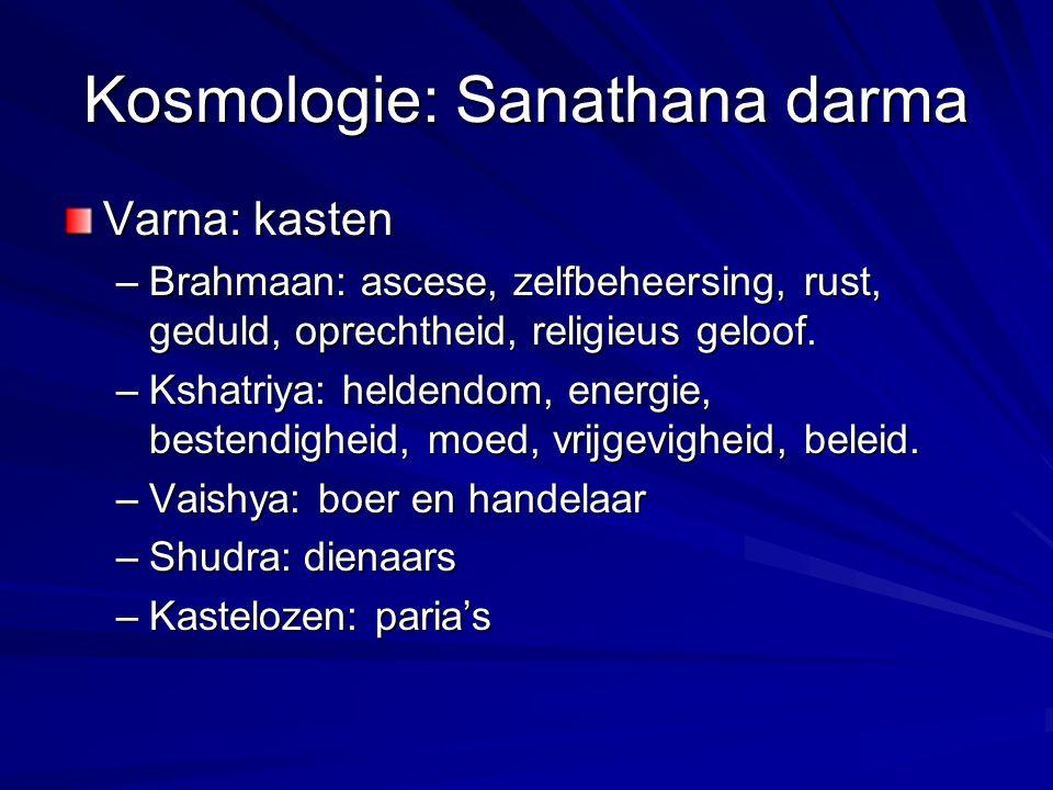 Kosmologie: Sanathana darma Varna: kasten –Brahmaan: ascese, zelfbeheersing, rust, geduld, oprechtheid, religieus geloof. –Kshatriya: heldendom, energ